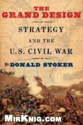 Книга The Grand Design: Strategy and the U. S. Civil War