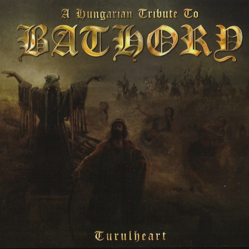 A Tribute To Bathory - 2009 - A Hungarian~Turulheart [Hungaryan Rec., HUNCD 005, Hungary]