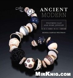 Книга Ancient Modern: Polymer Clay And Wire Jewelry