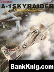 Книга Douglas A-1 Skyraider: A Photo Chronicle pdf в rar 82,82Мб скачать книгу бесплатно