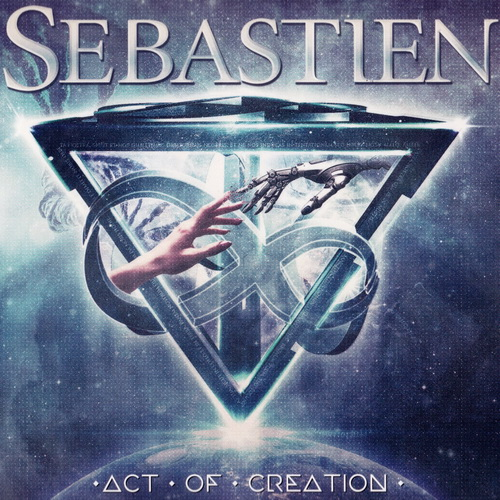Sebastien - 2018 - Act Of Creation [Pride & Joy Music, PJM11060, Germany]