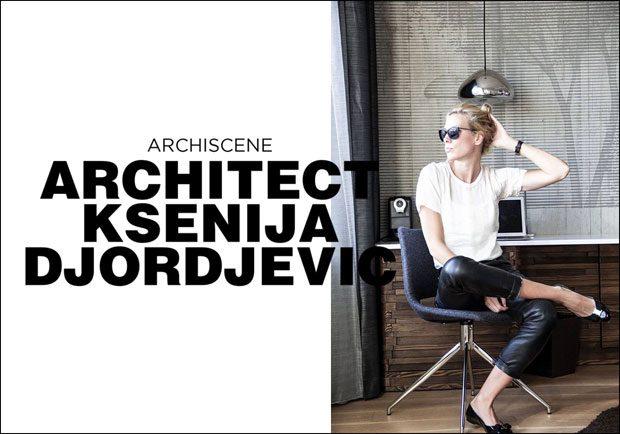 ARCHISCENE INTERVIEW: ARCHITECT KSENIJA DJORDJEVIC (5 pics)