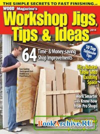 Журнал Wood. Best-Ever Workshop Jigs, Tips and Ideas (2014)