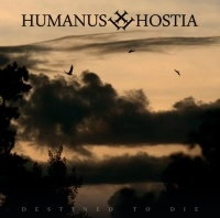 Humanus Hostia >  Destined To Die (2016)