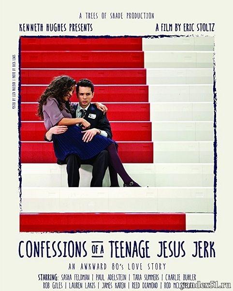 Исповедь молодого свидетеля: Не нужен мне ваш Иисус / Confessions of a Teenage Jesus Jerk (2017/WEB-DL/WEB-DLRip)