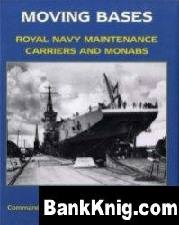 Книга Moving Bases: Royal Navy Maintenance Carriers and MONABs
