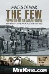 Книга The Few: Preparation for the Battle of Britain (Images of War)