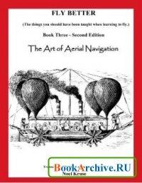 Книга Fly Better. Book Three - The Art of Aerial Navigation.