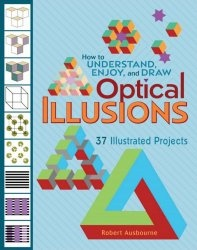 Книга How to Understand, Enjoy, and Draw Optical Illusions: 37 Illustrated Projects
