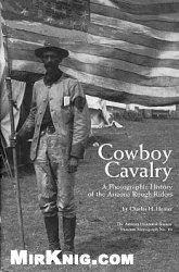 Книга Cowboy Cavalry: A Photographic History of the Arizona Rough Riders