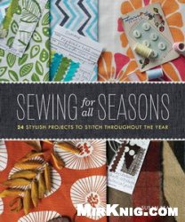 Книга Sewing for All Seasons: 24 Stylish Projects to Stitch Throughout the Year