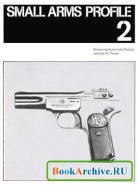 Книга Browning Automatic Pistols and the Hi-Power (Small Arms Profile 2).