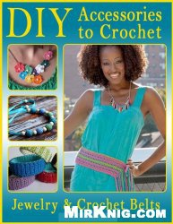 Книга DIY Accessories to Crochet DIY Jewelry and Crochet Belts