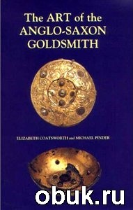 The Art of the Anglo-Saxon Goldsmith: Fine Metalwork in Anglo-Saxon England