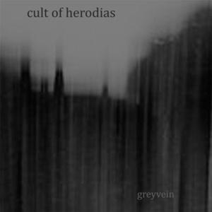 Cult Of Herodias – Greyvein (2015)