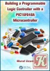 Книга Книга Building a Programmable Logic Controller with a PIC16F648A Microcontroller