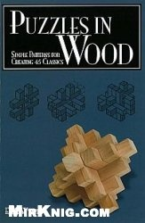 Puzzles in Wood - Simple Patterns for Creating 45 Classics