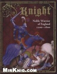 Книга Knight: Noble Warrior of England 1200-1600