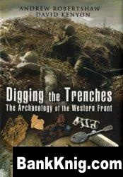 Книга Digging the Trenches: The Archaeology of the Western Front  102Мб