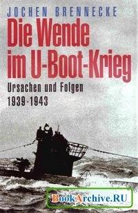 Книга Die Wende im U-Boot-Krieg. Ursachen und Folgen 1939 - 1943.