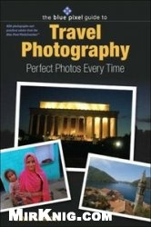Книга Blue Pixel Guide to Travel Photography: Perfect Photos Every Time