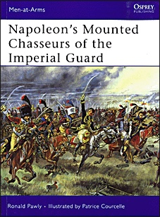 Книга Osprey Men-at-Arms 444 - Napoleon's Mounted Chasseurs of the Imperial Guard
