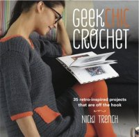 Книга Geek Chic Crochet: 35 retro-inspired projects that are off the hook jpg 123Мб