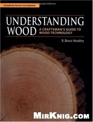 Книга Understanding Wood: A Craftsman's Guide to Wood Technology