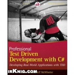 Книга Professional Test Driven Development with C#: Developing Real World Applications with TDD