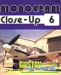 Gustav. Messerschmitt 109G Part 1 (Monogram Close-Up 6).