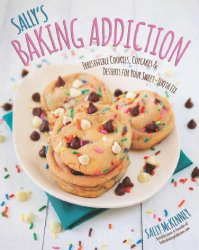 Книга Sally's Baking Addiction: Irresistible Cupcakes, Cookies, and Desserts for Your Sweet Tooth Fix