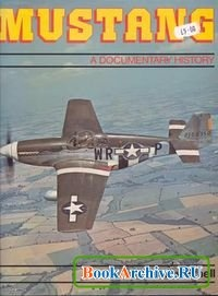 Книга Mustang: A documentary history of the P-51.