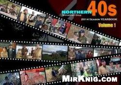 Книга Northern Forties Re-enactment Group 2014 Season Yearbook Vol.1