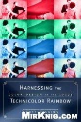 Книга Harnessing the Technicolor Rainbow: Color Design in the 1930s