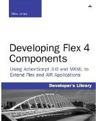 Книга Developing Flex 4 Components: Using ActionScript & MXML to Extend Flex and AIR Applications