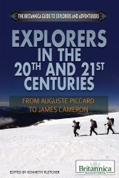 Книга Explorers in the 20th and 21st Centuries: From Auguste Piccard to James Cameron (The Britannica Guide to Explorers and Adventurers)
