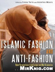 Книга Islamic Fashion and Anti-Fashion: New Perspectives from Europe and North America