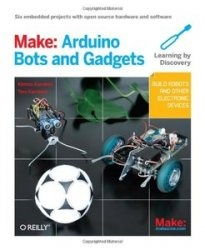 Книга Make: Arduino Bots and Gadgets: Six Embedded Projects with Open Source Hardware and Software