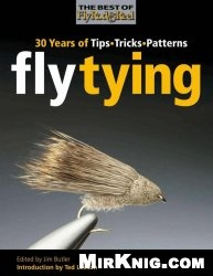 Книга Fly Tying: 30 Years of Tips, Tricks, and Patterns