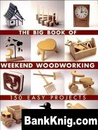 Книга The Big Book of Weekend Woodworking - 150 Easy Projects