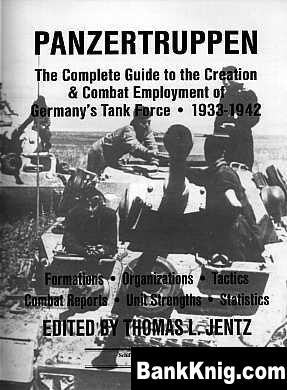 Книга Panzertruppen.The Complete Guide to the Creation & Combat Deployment of The German Tank Forces 1933-42