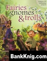 Книга Fairies, Gnomes & Trolls: Create a Fantasy World in Polymer Clay pdf 33,85Мб