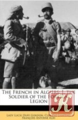 Книга The French in Algiers: The soldier of the foreign legion; And The prisoners of Abd-el-Kader