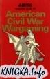 Книга American Civil War Wargaming (Airfix Magazine Guide 24)