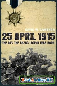Книга 25 April 1915: The Day the Anzac Legend was Born