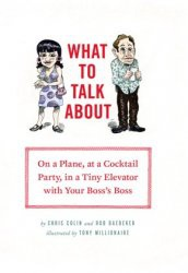 Книга What to Talk About: On a Plane, at a Cocktail Party, in a Tiny Elevator with Your Boss's Boss