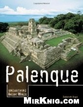 Книга Palenque (Unearthing Ancient Worlds)