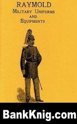 Книга Raymold Military Uniforms and Equipments pdf 17,3Мб