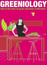 Книга Greeniology: How to Live Well, Be Green and Make a Difference (Food, Family & Friends Cookbook)