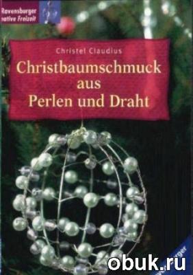 Книга Claudius Christel - Christbaumschmuck aus Perlen und Draht